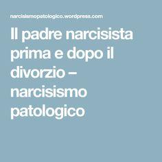 Il padre narcisista prima e dopo il divorzio – narcisismo patologico