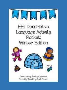 This packet contains various activities for addressing descriptive language skills through use of the EET. The winter theme makes it an excellent resource for theme-based therapy, and a fun way to engage students. Contents: * 18 wordless winter picture cards* 18 labeled winter picture cards* descriptive language worksheets (these sheets can be printed