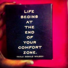 """""""life begins at the end of your comfort zone"""""""