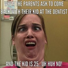 Dentaltown - When the parent asks to come back with their kid at the dentist and the kid is Huh NO! Dental Assistant Humor, Dental Humor, Dental Hygienist, Dental Implants, Dental Quotes, Dental World, Dental Life, Smile Dental, Funny Nurse Quotes