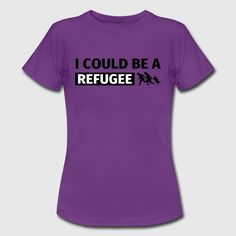 I could be a refugee T-shirts - Dame-T-shirt