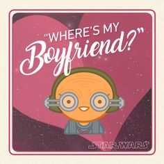 """Star Wars Valentine's Day Card: """"Where's my boyfriend?"""""""