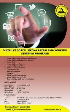 HATIRLATMA - Son 10 Gün  DİJİTAL VE SOSYAL MEDYA PAZARLAMA YÖNETİMİ SERTİFİKA PROGRAMI (İstanbul Ticaret Üniversitesi   Nilüfer/BURSA)  11 Ocak 2014 Cumartesi 18 Ocak 2014 Cumartesi 25 Ocak 2014 Cumartesi  Katılım ve detaylar için Sn. Duygu ÖZER'e duyguo@ticaret.edu.tr adresinden ulaşabilirsiniz.  #Sosyalmedya #Dijitalpazarlama #Sosyalcrm #Eticaret #Mobilpazarlama #Seo #Krizyonetimi