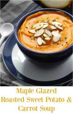 Maple Glazed Roasted Sweet Potato Carrot Soup. The perfect way to enjoy a cold, chilly day. Simple, whole foods. Vegan, Dairy free and gluten free.
