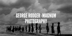 George Rodger -Magnum Photography