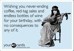 funny birthday ecard: wishing you never-ending coffee, red-tag sales and endless bottles of wine for your birthday, with no consequences to any of it.