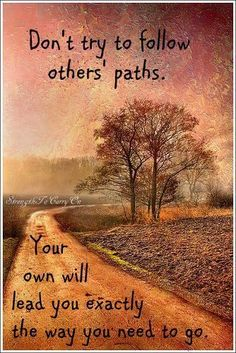 Follow your own path..