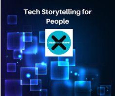 Dublin Tech Summit - Tech Storytelling for People - Irish Tech News Business Events, Tech News, Dublin, Storytelling, Irish, Training, Social Media, Posts, People