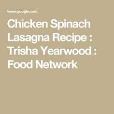 Chicken Spinach Lasagna Recipe : Trisha Yearwood : Food Network
