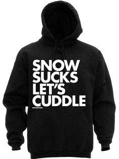"Unisex ""Snow Sucks Let's Cuddle"" Hoodie by Dpcted Apparel (Black) #inkedshop #snowsucks #cuddle #cozy #hoodie"