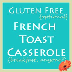 (Gluten Free) French Toast Bake: Make ahead breakfast casserole    MUST TRY THIS !!!