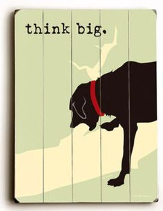 Think Big. Quote about dreaming bigger with illustration of a dog and a log.
