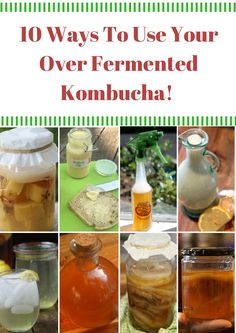 10 Ways To Use Your Over Fermented Kombucha!  From vinegars to dressings and more!  ~Cultured Food Life