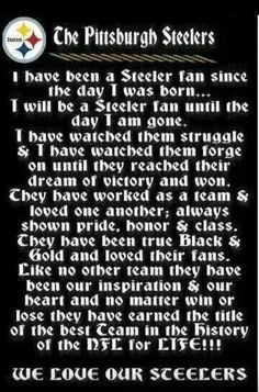 Pittsburgh Steelers.i have been a steelers fan since I was 9 years old when i got the opportunity to watch all those great players they had during the 70's kick some ass and take some names and i enjoyed every minute of it.and I got to see the 2005 steelers go on their on their magical run after all hope seemed to be lost when they lost a late season game to the bengals and I enjoyed every minute of that too! the steelers have given me so much to be proud of over the years!