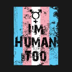 Check out this awesome 'I'm Human Too Transgender' design on @TeePublic! #Transgender #FTM