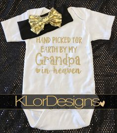 Hand picked for Earth by Grandpa, Baby Girl onesie, Hand Picked From Heaven by KLorDesigns on Etsy https://www.etsy.com/listing/493216097/hand-picked-for-earth-by-grandpa-baby