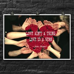 """John Mayer """"Love Ain't A Thing, Love Is A Verb."""" 