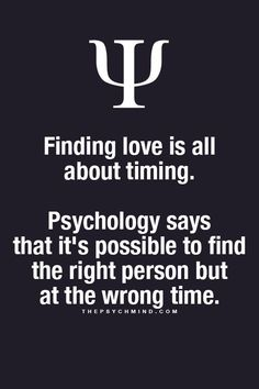 finding love is all about timing. psychology says that it's possible to find the right person but at the wrong time. Psychology Says, Psychology Fun Facts, Psychology Quotes, Great Quotes, Quotes To Live By, Inspirational Quotes, Wisdom Quotes, Quotes Quotes, Motivational Quotes
