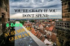 You're crazy to spend less than 2 days in Nuremburg on a trip through Germany. Whether you are road tripping or taking a train, leave time for the magic.