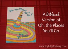 Biblical Version of Oh, the Places You'll Go by Dr. Seuss - Create your own with this free pdf file of Bible verses OR order a custom made one. A priceless gift for Christian graduates!