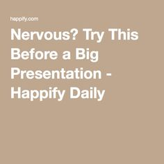 Nervous? Try This Before a Big Presentation - Happify Daily