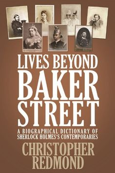 Lives Beyond Baker Street: A Biographical Dictionary of Sherlock Holmes's Contemporaries by Christopher Redmond
