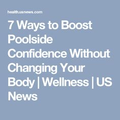 7 Ways to Boost Poolside Confidence Without Changing Your Body | Wellness | US News