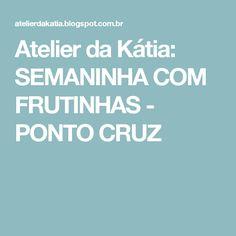 Atelier da Kátia: SEMANINHA COM FRUTINHAS - PONTO CRUZ