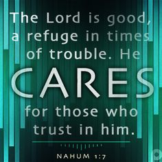 The Lord is good a refuge in times of trouble. He cares for those who trust in Him. #Nahum1_7
