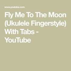 Fly Me To The Moon (Ukulele Fingerstyle) With Tabs Ukulele Tabs, Pos, How To Become, Youtube, Songs, Youtubers, Youtube Movies