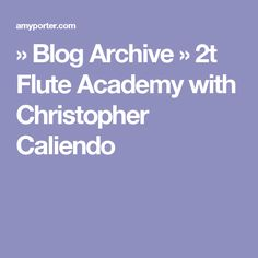 » Blog Archive   » 2t Flute Academy with Christopher Caliendo