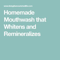 Homemade Mouthwash that Whitens and Remineralizes