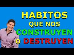Habitos Que Nos Construyen O Destruyen | Dr. Cesar Lozano