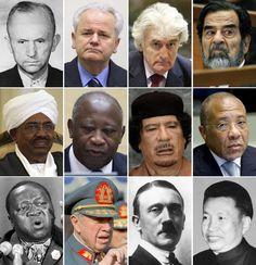 Karl Doenitz, Slobodan Milosevic, Radovan Karadzic, Saddam Hussein, Omar el Bashir, Laurent Gbagbo, Moammar Gadhafi, Charles Taylor, Idi Amin, Augusto Pinochet, Adolf Hitler, Pol Pot...