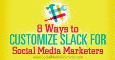 8 Ways to Customize Slack for Social Media Marketers