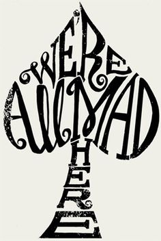 """We're all mad here"" Alice in wonderland quote in the shape of a spade"