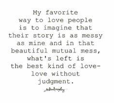 Love without judgement.