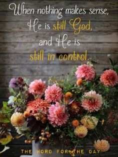 When nothing make sense, He is still God, and he is still in control.