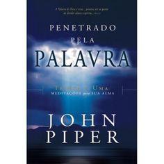 PENETRADO PELA PALAVRA John Piper