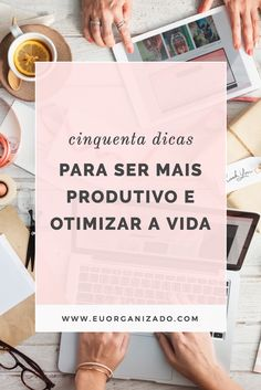 produtividade, organização, otimizar a vida, organizar a vida, vida organizada, tarefas, bullet journal, planejamento, prioridades, agenda, GTD