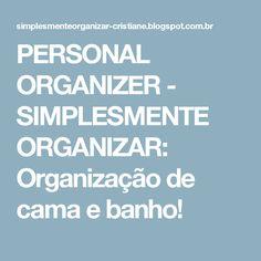 PERSONAL ORGANIZER - SIMPLESMENTE ORGANIZAR: Organização de cama e banho!