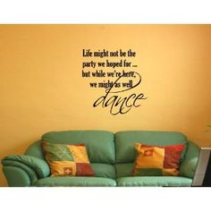 LIFE MIGHT NOT BE THE PARTY WE HOPED FOR BUT WHILE WE'RE HERE WE MIGHT AS WELL DANCE Vinyl wall lettering stickers quotes and sayings home art decor decal