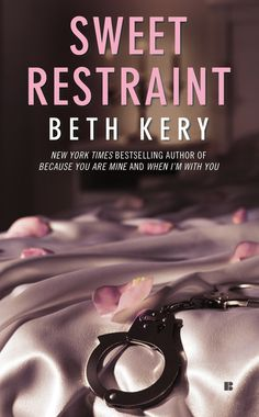 SWEET RESTRAINT by Beth Kery--Desire becomes obsession in an electrifying novel of scandalous secrets by the New York Times bestselling author of BECAUSE YOU ARE MINE and WHEN I'M WITH YOU…
