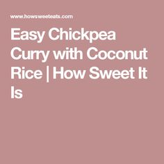 Easy Chickpea Curry with Coconut Rice | How Sweet It Is
