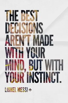 The best decisions aren't made with your mind, but with your instinct. - Lionel Messi