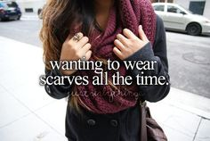 I love scarfs but only thick ones and you can't really wear thick scarfs all the time