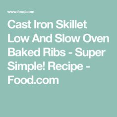 Cast Iron Skillet Low And Slow Oven Baked Ribs - Super Simple! Recipe - Food.com