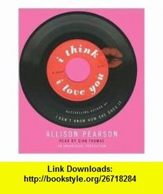 I Think I Love You Unabridged edition Allison Pearson ,   ,  , ASIN: B004NOIVV4 , tutorials , pdf , ebook , torrent , downloads , rapidshare , filesonic , hotfile , megaupload , fileserve
