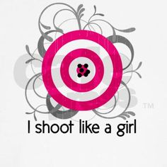 I shoot like a girl.