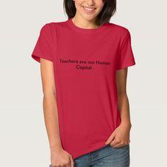 Teachers are not Human Capital T Shirt, Hoodie Sweatshirt